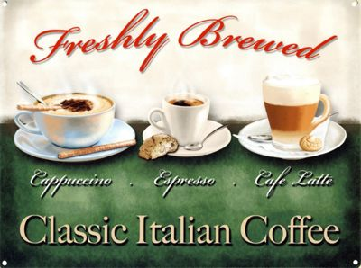 Classic Italian Coffee Freshly Brewed! Tin Sign