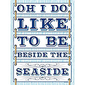 Oh I Do Like To Be Beside The Seaside! Tin Sign