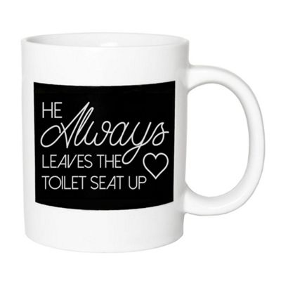 Funny and Cheeky - He Always Leaves The Toilet Seat Up Ceramic Gift Mug