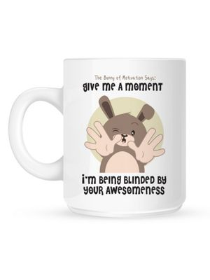 Bunny of Motivation I'm Being Blinded By Your Awesomeness 10oz White Mug