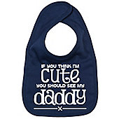 Dirty Fingers If you think I'm Cute you should see my Daddy Bib Navy