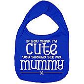 Dirty Fingers If you think I'm Cute you should see my Mummy Bib R.Blue