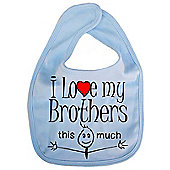 Dirty Fingers I love my Brothers this much Baby Bib Blue