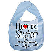 Dirty Fingers I love my Sister this much Baby Bib Blue