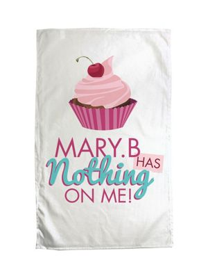 Mary B Has Nothing On Me Tea Towel White