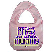 Dirty Fingers If you think I'm Cute you should see my Mummy Bib Pink