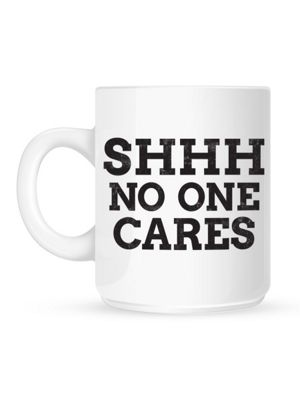 Shhh No One Cares 10oz Ceramic Mug