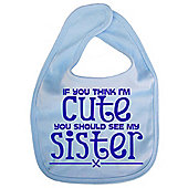 Dirty Fingers If you think I'm Cute you should see my Sister Bib Blue