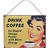 Nicola Spring Hanging Metal Vintage Wall Plaque - Drink Coffee, Do Stupid Things Faster With More Energy