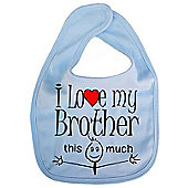 Dirty Fingers I love my Brother this much Baby Bib Blue