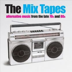 The Mix Tapes - Alternative Music From The Late 70S And 80S
