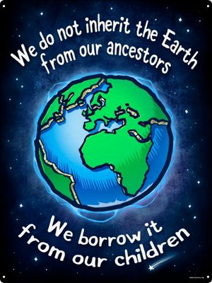 We Do Not Inherit The Earth From Our Ancestors Tin Sign 30.5x40.7cm