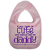 Dirty Fingers If you think I'm Cute you should see my Daddy Bib Pink
