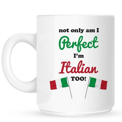 Not Only Am I Perfect, I'm Italian Too 10oz Ceramic Mug