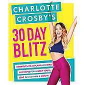 rlotte Crosby's 30-Day Blitz: Workouts, Tips and Recipes for a Body You'll Love in Less than a Month