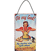 Nicola Spring Hanging Metal Vintage Wall Plaque - Oh My God, My Mother Was Right About Everything!