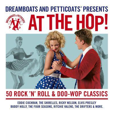 DREAMBOATS AND PETTICOATS: AT THE HOP (2CD)