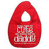 Dirty Fingers If you think I'm Cute you should see my Daddy Bib Red