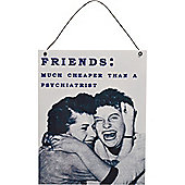 Nicola Spring Hanging Metal Vintage Wall Plaque - Friends: Much Cheaper Than A Psychiatrist