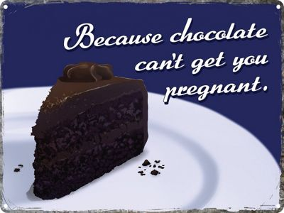 Because Chocolate Can't Get You Pregnant Tin Sign 40.7x30.5cm