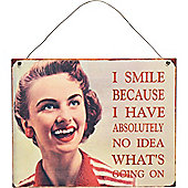 Nicola Spring Hanging Metal Vintage Wall Plaque - I Smile Because I Have Absolutely No Idea What's Going On