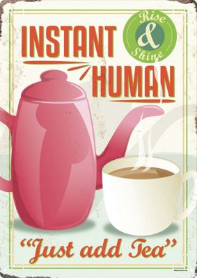 Instant Human, Just Add Tea! Tin Sign