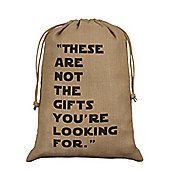These Are Not The Gift's You're Looking For Hessian Santa Sack 40x55cm, Brown