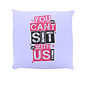 You Can't Sit With Us Cushion 40x40cm Lilac