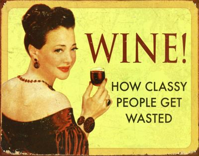 How Classy People Get Wasted Wine! Tin Sign