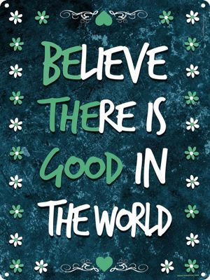 Be The Good In The World Tin Sign