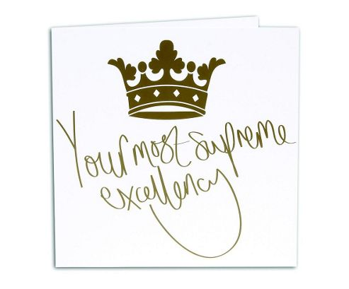 ROYALTY - Greetings Card - Supreme Excellency