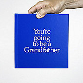You're Going To Be A Grandfather Gift Book