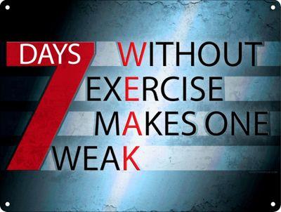7 Days Without Exercise Makes One Weak Mini Tin Sign 20 x 15cm