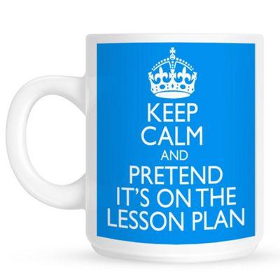 Keep Calm And Pretend It's On The Lesson Plan - Blue 10oz Ceramic Mug