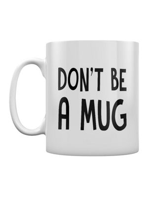 Don't Be A Mug 10oz Ceramic Mug