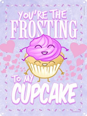 You're The Frosting To My Cupcake Tin Sign