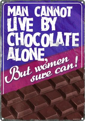 Man Cannot Live By Chocolate Alone Tin Sign