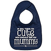 Dirty Fingers If you think I'm Cute you should see my Mummy Bib Navy