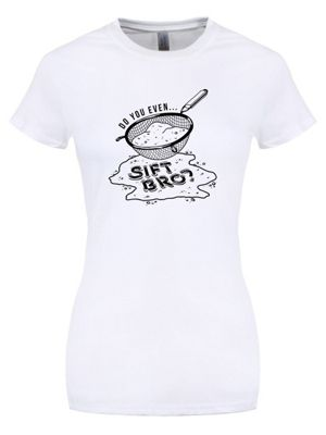 Do You Even Sift Bro? Women's White T-shirt