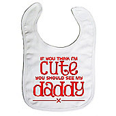 Dirty Fingers If you think I'm Cute you should see my Daddy Bib White