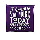 I Love You More Today Than Yesterday Cushion 40x40cm Purple
